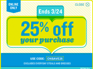 c5759f21f You save 25% off your entire purchase at Old Navy this weekend! Use code  ONSAVE25 at checkout through 3/24/2013 to get your discount.